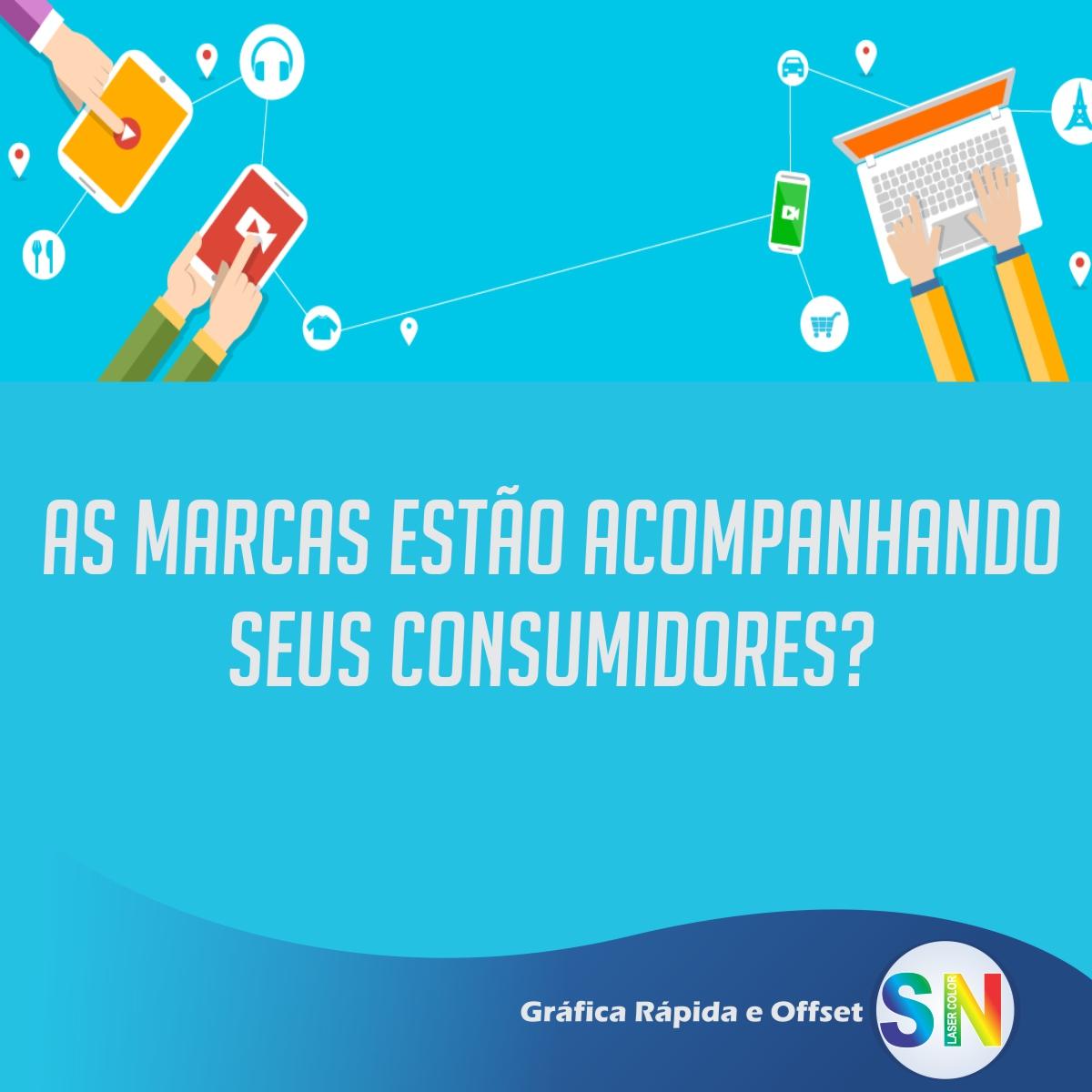As marcas estao acompanhando os seus consumidores